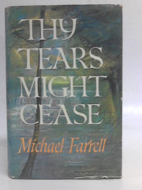 Thy Tears Might Cease By Michael Farrell
