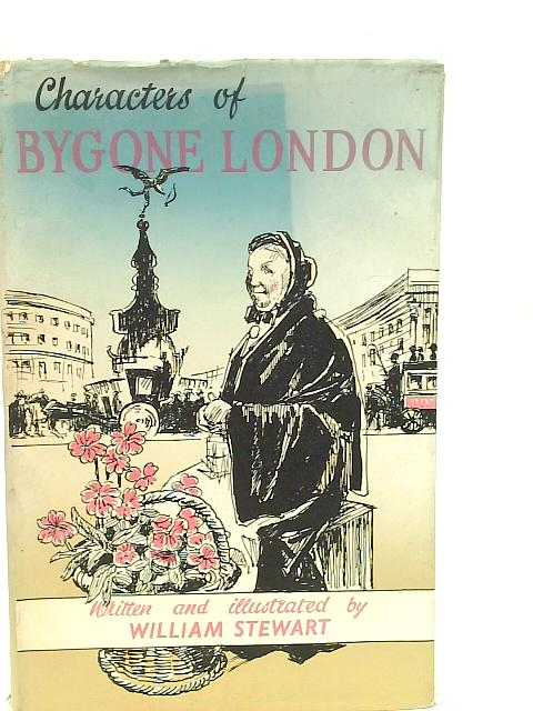Characters of Bygone London By William Stewart