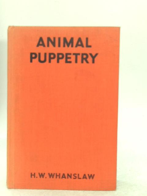 Animal Puppetry By H W Whanslaw