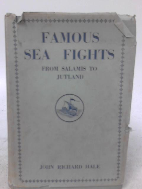 Famous Sea Fights; From Salamis To Jutland By John Richard Hale