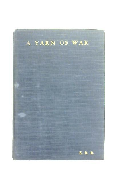 A Yarn of War. Palestine and France, 1917-1918 By E. R. B.