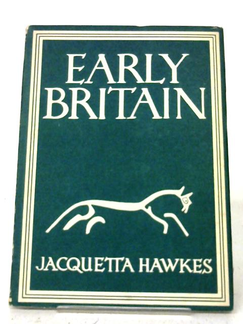 Early Britain (Britain in Pictures no. 92) By Jacquetta Hawkes