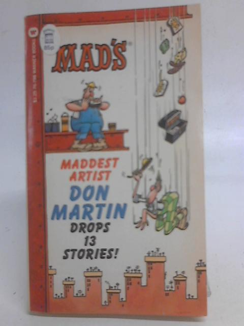Mad's Maddest Artist Don Martin Drops 13 Stories! By Don Martin