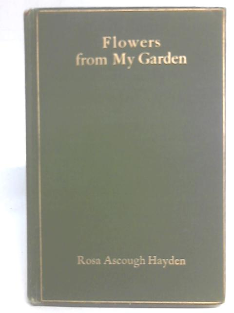Flowers From My Garden: Poems By Rosa Ascough Hayden.