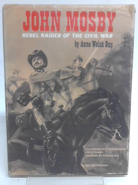 John Mosby: Rebel raider of the Civil War By Anne Welsh Guy