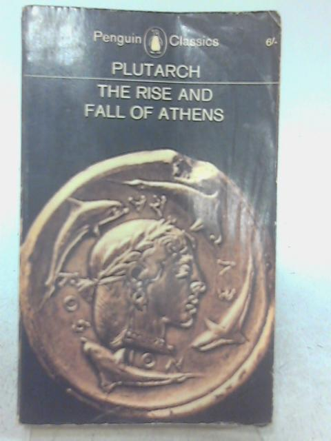 The Rise and Fall of Athens: Nine Greek Lives by Plutarch. By Plutarch