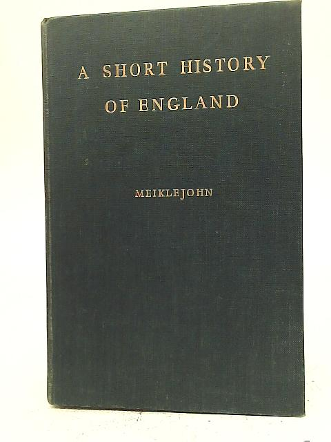 Meiklejohn A Short History Of England 2000 Bc To Ad 1957 By K J Revell