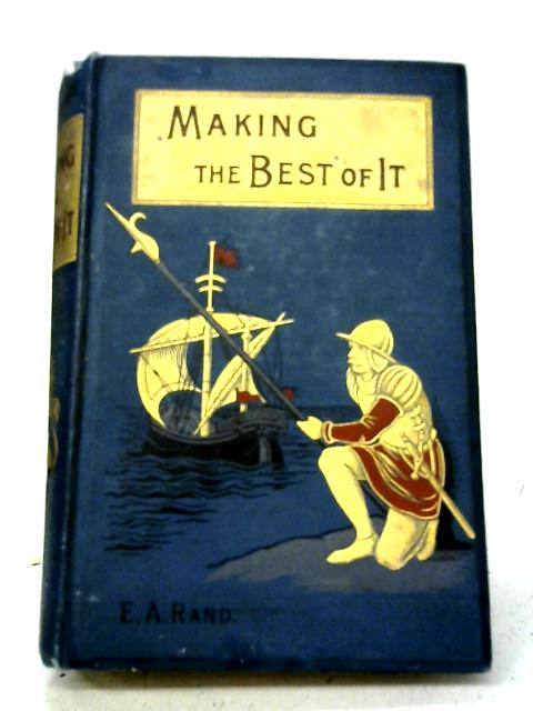 Making The Best of It By Edward A. Rand
