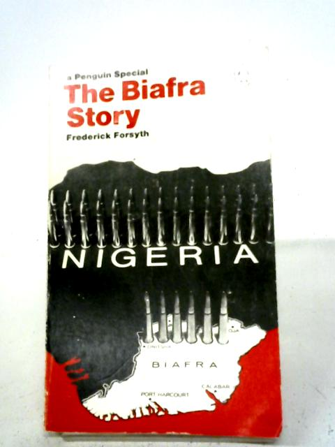 The Biafra Story: The Making of an African Legend (Penguin specials) By Frederick Forsyth