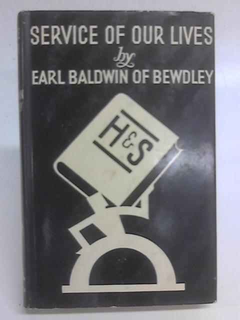 Service of Our Lives: Last Speeches as Prime Minister By Stanley Baldwin