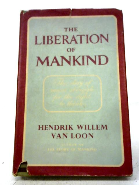 The Liberation of Mankind By Hendrik Willem Van Loon