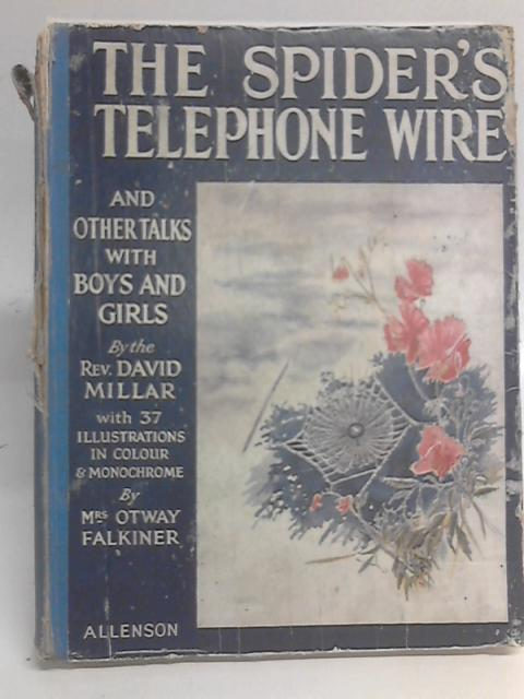 The Spider's Telephone Wire and Other Talks with Boys and Girls By David Millar