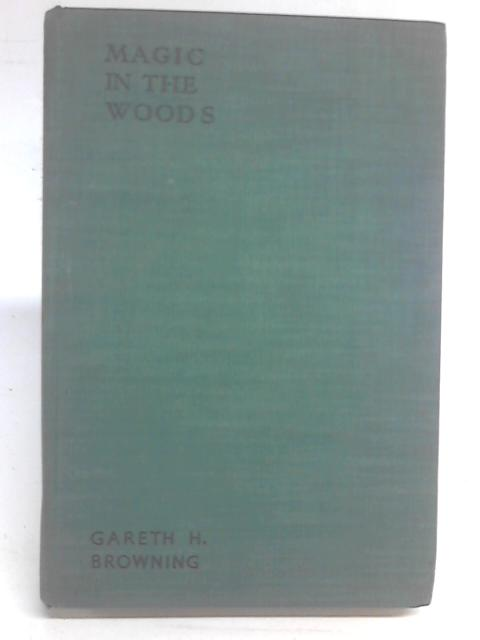 Magic in the Woods. A story-book of trees By Gareth H. Browning