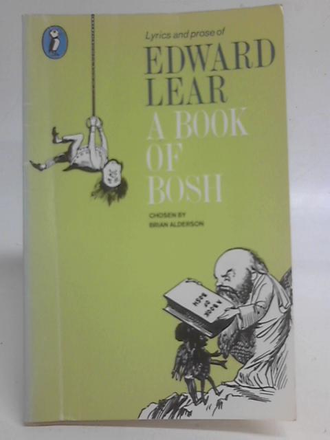 A Book of Bosh: Lyrics And Prose: Lyrics and Prose of Edward Lear By Brian Alderson