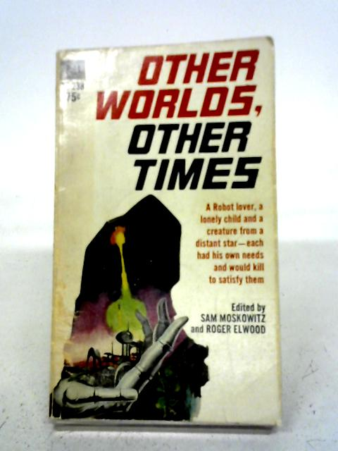 Other Worlds, Other Times By Sam Moskowitz, Roger Elwood (Ed)