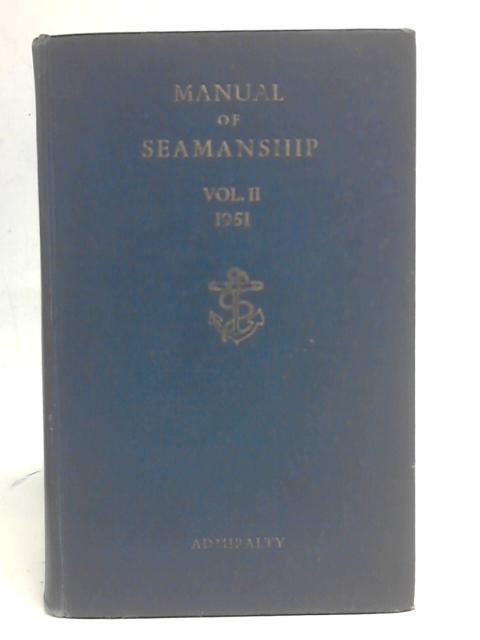 Manual of Seamanship Volume II B.R. 67 (2-51) By Anonymous