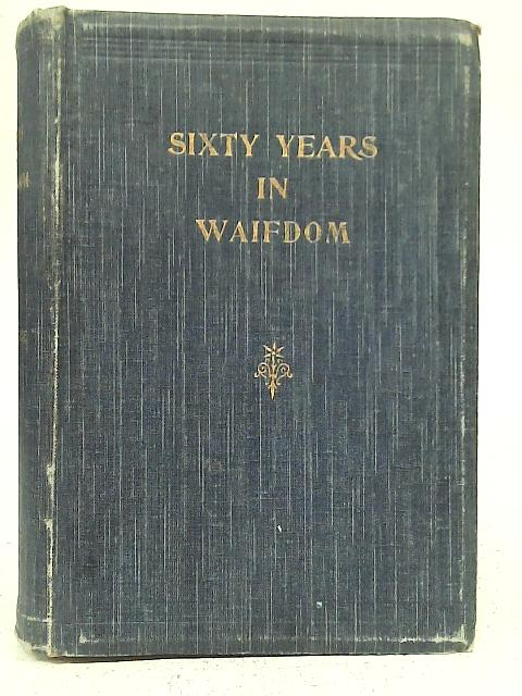 Sixty Years in Waifdom By C. J. Montague