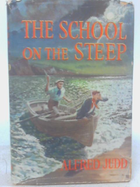The School on the Steep : A Chronicle of Happenings By Alfred Judd