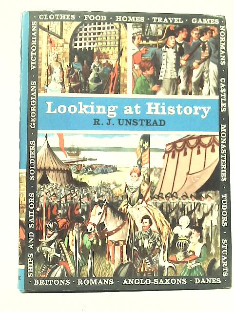 Looking at History: Britain From Cavemen to the Present Day By R. J. Unstead