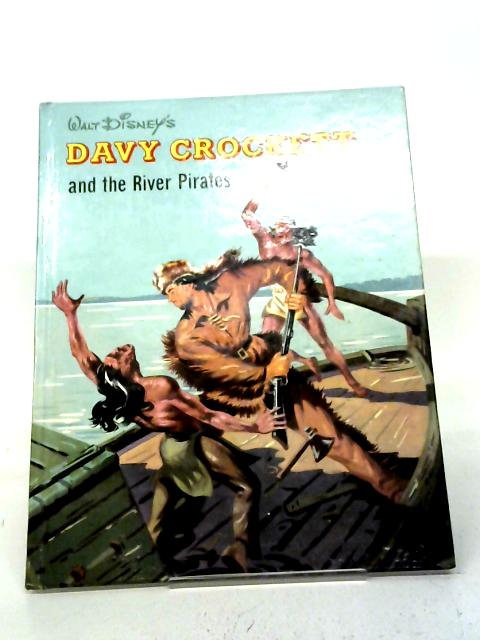 Davy Crockett and the River Pirates. The Adventures of the King of the Wild Frontier and the King if the River, on the Ohio and the Mighty Mississippi By Irwin Shapiro