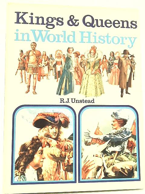 Kings & Queens in World History By R J Unstead