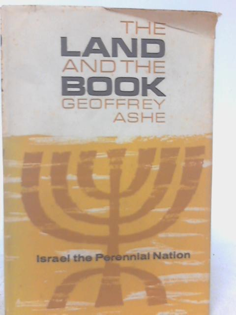 The Land and the Book. Israel: The Perennial Nation By Geoffrey Ashe