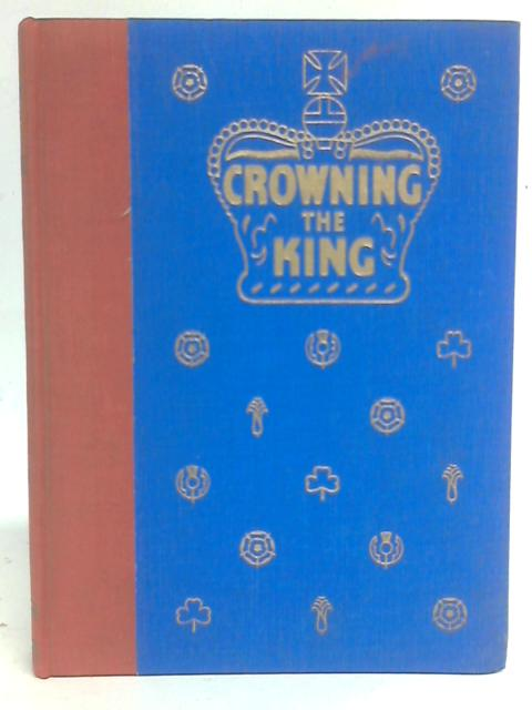 Crowning the King: The History, Symbolism and Meaning of the Coronation Ceremony By Unstated
