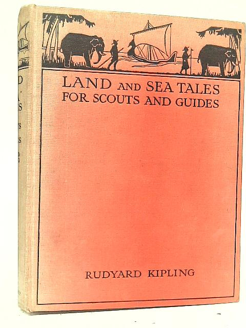 Land and Sea Tales: For Scouts and Guides By Rudyard Kipling