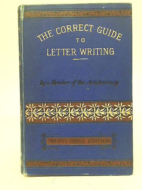 The Correct Guide to Letter Writing By A Member of The Aristocracy