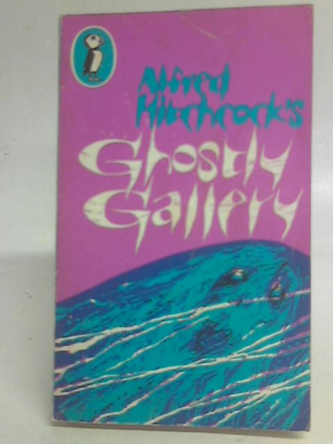 Alfred Hitchcock's Ghostly Gallery By Alfred Hitchcock