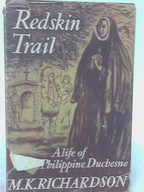 A Life Of Blessed Philippine Duchesne; Redskin Trail By M. K. Richardson