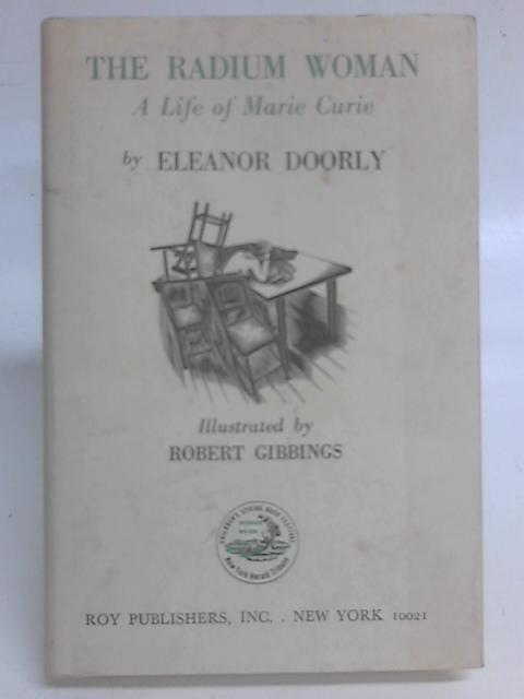 The Radium Woman: The Life of Marie Curie By Eleanor Doorly