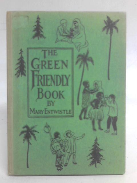 The Green Friendly Book - Stories of Friendship in an Indian Village By Mary Entwistle