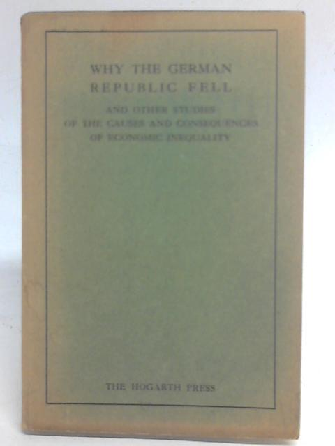 Why the German Republic Fell and other studies of the causes and consequences of economic inequality By A. W. Madsen (Ed)