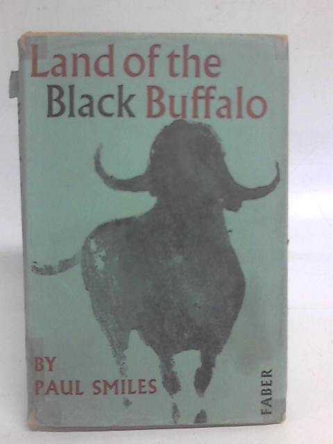 Land of the Black Buffalo By Paul Smiles