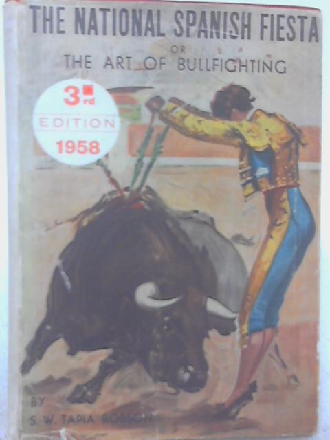The National Spanish Fiesta or the Art of Bullfighting By S. W. Tapia Robson
