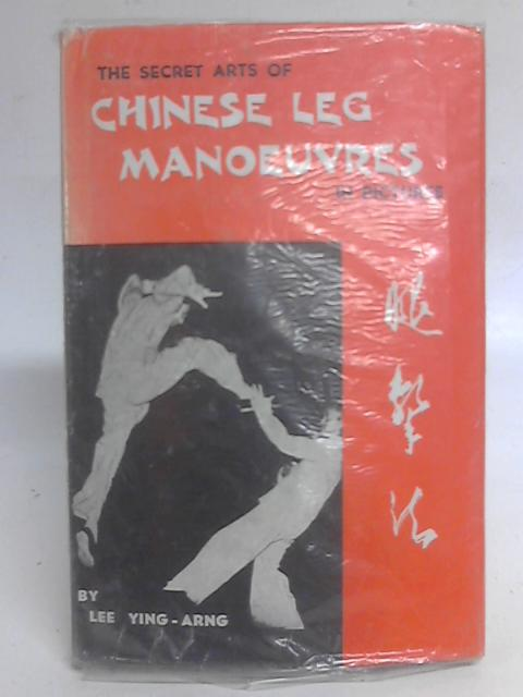 The Secret Arts of Chinese leg Maneuverer By Ying-arng Lee