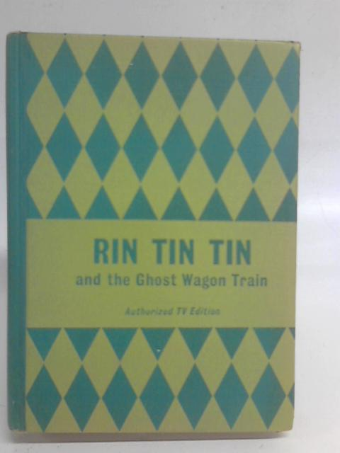 Rin Tin Tin and The Ghost Wagon Train By Cole Fannin