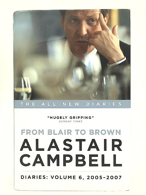Alastair Campbell Diaries: Vol 6: From Blair to Brown By Alastair Campbell