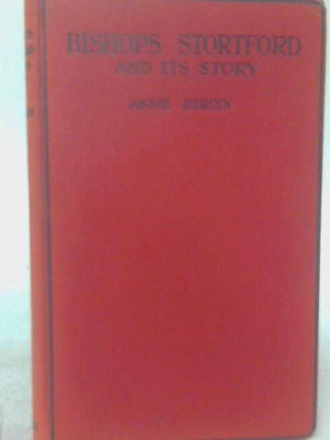 Bishops Stortford and Its Story By Annie Berlyn