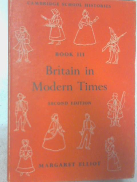 Britain In Modern Times (Cambridge School Histories;Book 3) By Margaret Mary Elliot