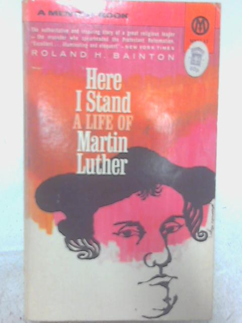 Here I Stand: Martin Luther (Mentor Books) By Roland H. Bainton