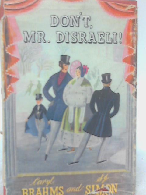 """""""Don't Mr. Disraeli!"""" By S. J. Simon & Caryl Brahms"""