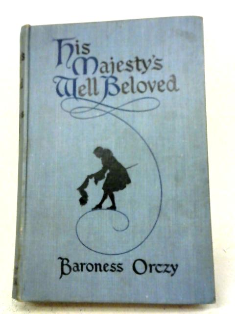 His Majesty's Well-Beloved By Baroness Orczy
