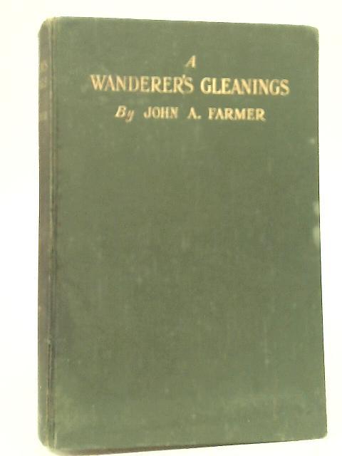 A Wanderer's Gleanings By John A. Farmer
