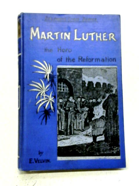 Martin Luther By E. Velvin