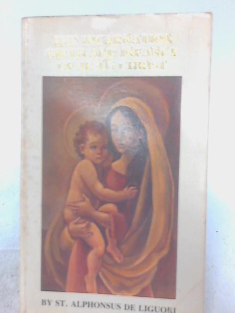 The Incarnation, Birth, and Infancy of Jesus Christ: Or, The Mysteries of the Faith (The Complete Works of Saint Alphonsus de Liguori) By Alfonso Maria de' Liguori