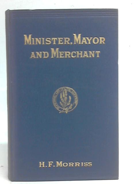 Minister, Mayor and Merchant By Henry Morriss