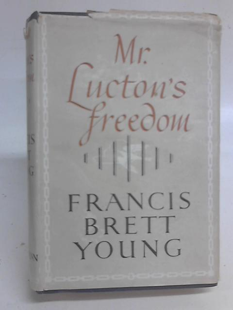 Mr. Lucton's Freedom By Francis Brett. Young