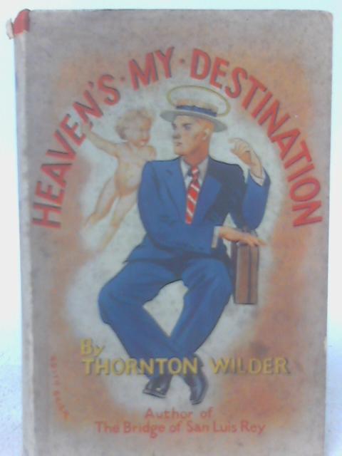 Heaven's My Destination By Thornton Niven Wilder